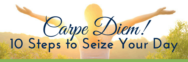 Carpe Diem! 10 Steps to Seize Your Day