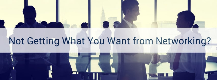 Not getting what you want from networking?