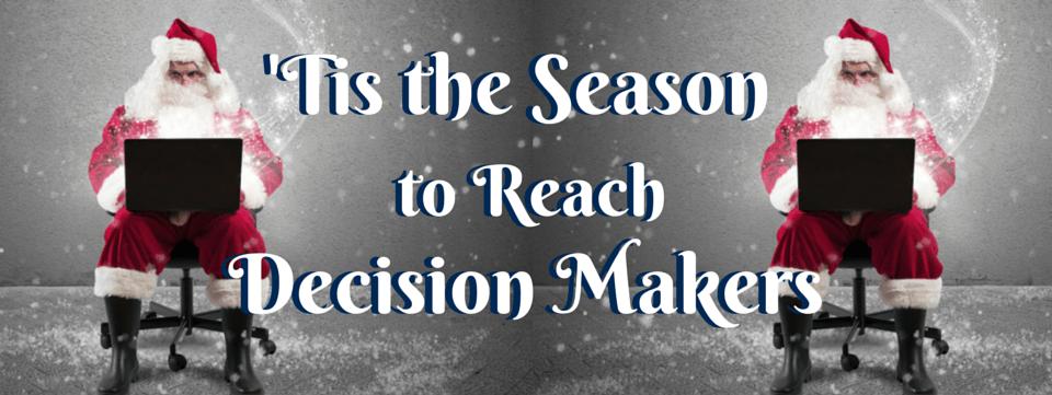 Tis the Season to Reach decision Makers
