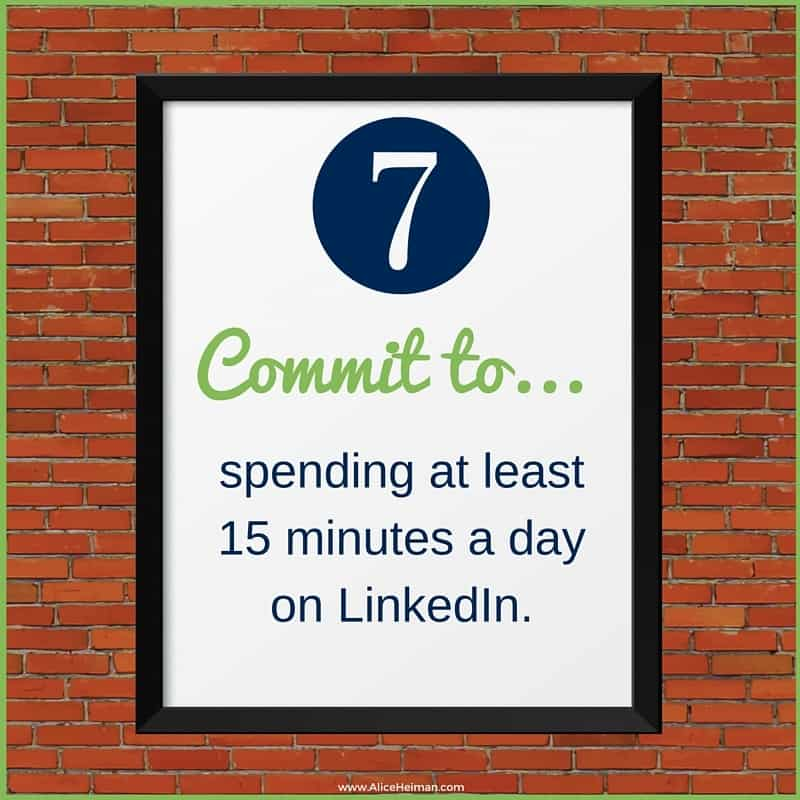 #7 Commit to LinkedIn by Spending at least 15 minutes a day on LinkedIn#7 Commit to LinkedIn by Spending at least 15 minutes a day on LinkedIn