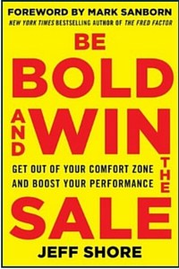 Be Bold and Win the Sale by Jeff Shore