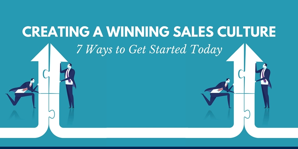 creating a winning sales culture 7 ways to get started today