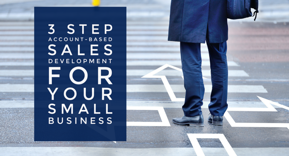 3 Benefits of Account-Based Sales Development in Your Small Business