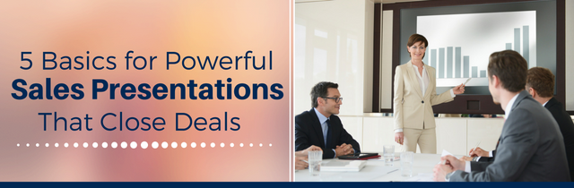 5 Basics for Powerful Sales Presentations That Close Deals
