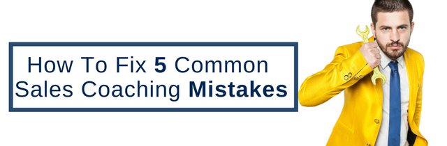 How To Fix 5 Common Sales Coaching Mistakes