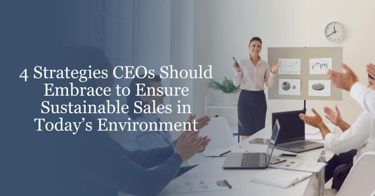 4 Strategies CEOs Should Embrace to Ensure Sustainable Sales in Today's Environment OG