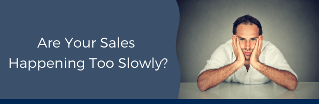 Are Your Sales Happening too Slowly?