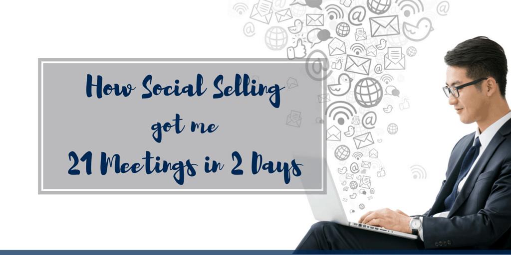 How Social Selling Got Me 21 Meetings in 2 Days