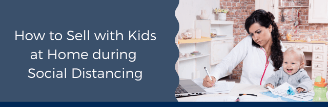 Sell at Home with Kids While Social Distancing
