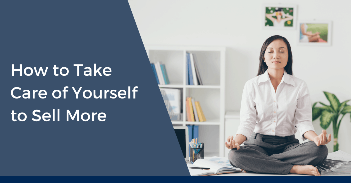 How to Take Care of Yourself to Sell More