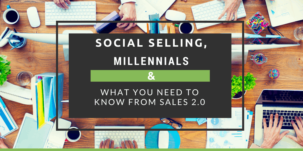 Social Selling, Millennials and What You Need to Know from Sales 2.0