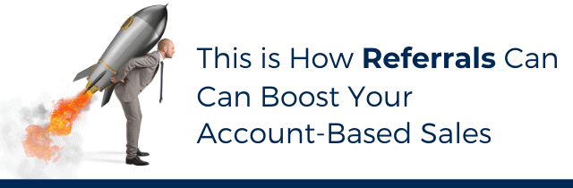 Referrals can boos Account-Based Sales