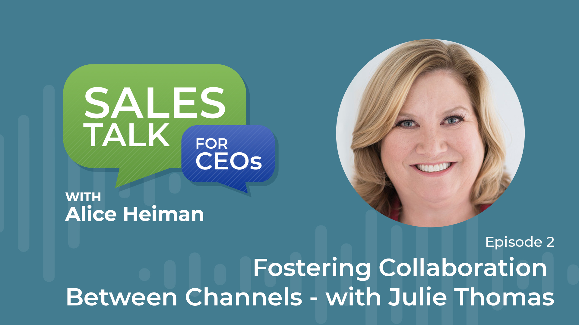 Sales Talk for CEOs: Fostering Collaboration Between Channels with Julie Thomas